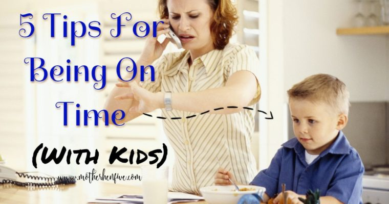 5 Tips for Being On Time (With Kids!)