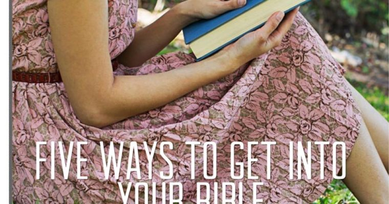 Five Ways To Get Into Your Bible