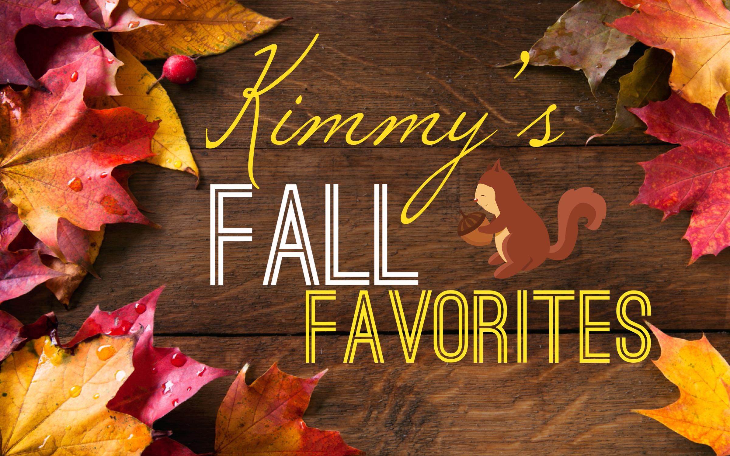 Kimmy's Fall Favorites