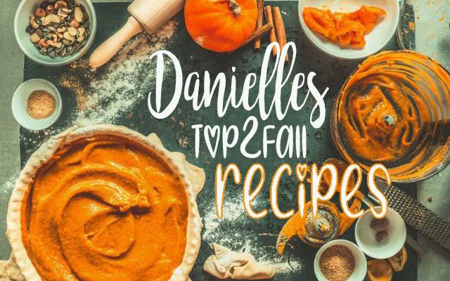Danielle's Top 2 Fall Recipes